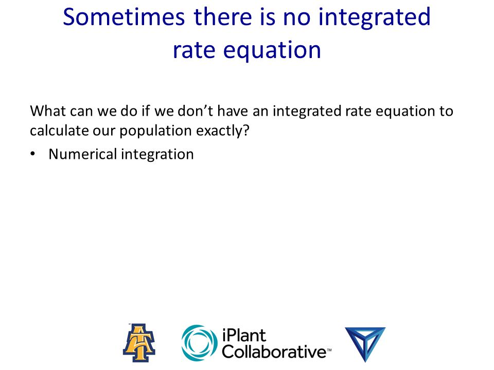 Sometimes there is no integrated rate equation What can we do if we don't have an integrated rate equation to calculate our population exactly.