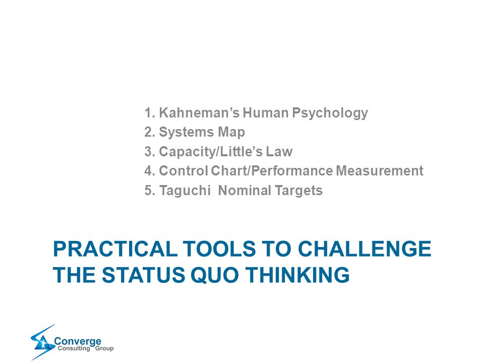 PRACTICAL TOOLS TO CHALLENGE THE STATUS QUO THINKING 1.