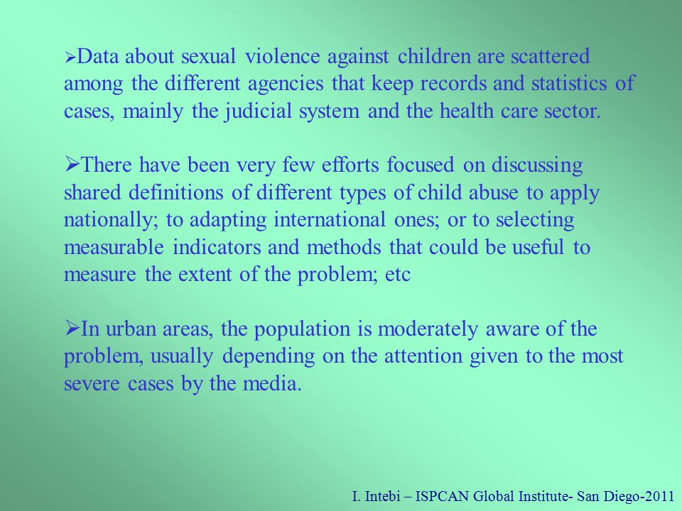 I. Intebi – ISPCAN Global Institute- San Diego-2011  Data about sexual violence against children are scattered among the different agencies that keep