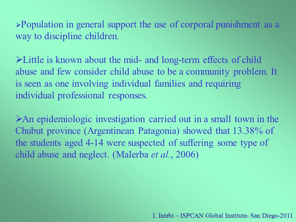 I. Intebi – ISPCAN Global Institute- San Diego-2011  Population in general support the use of corporal punishment as a way to discipline children. 