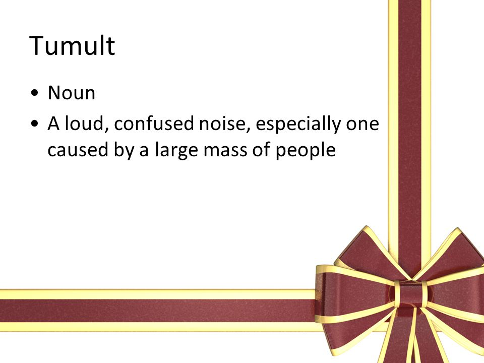 Tumult Noun A loud, confused noise, especially one caused by a large mass of people