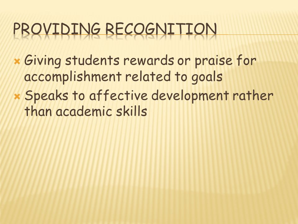  Giving students rewards or praise for accomplishment related to goals  Speaks to affective development rather than academic skills