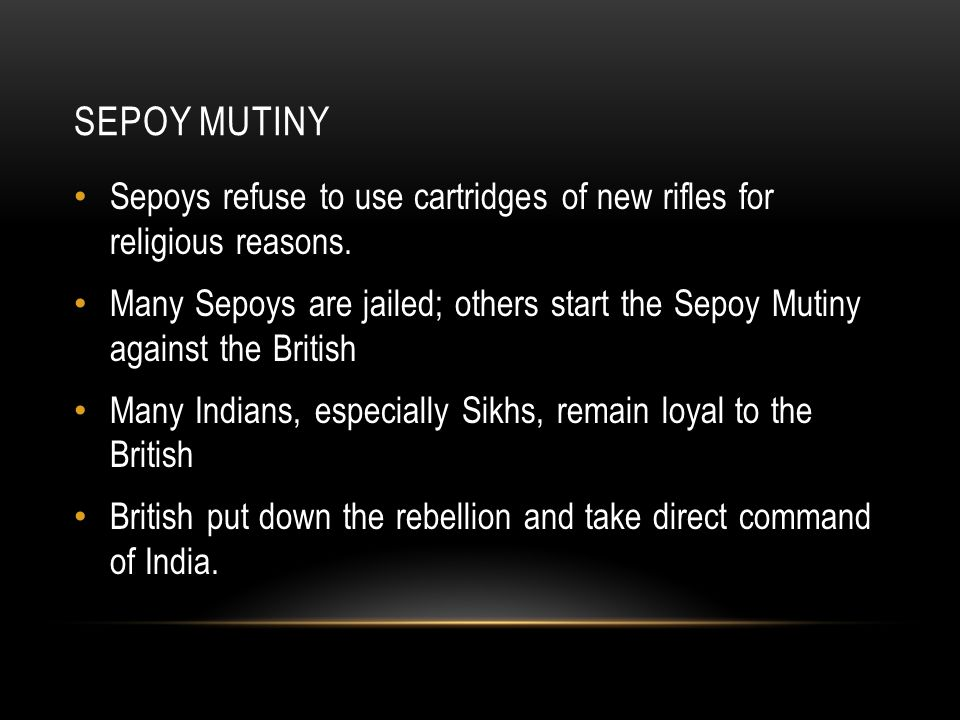SEPOY MUTINY Sepoys refuse to use cartridges of new rifles for religious reasons. Many Sepoys are jailed; others start the Sepoy Mutiny against the Br