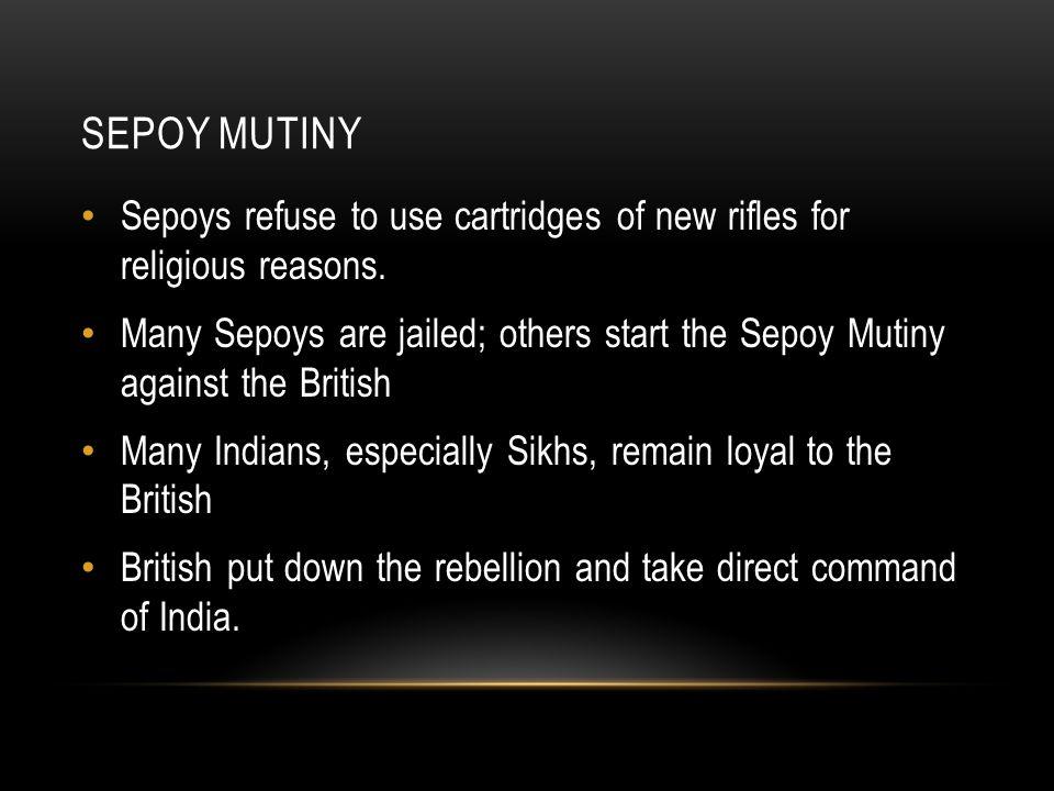 SEPOY MUTINY Sepoys refuse to use cartridges of new rifles for religious reasons.