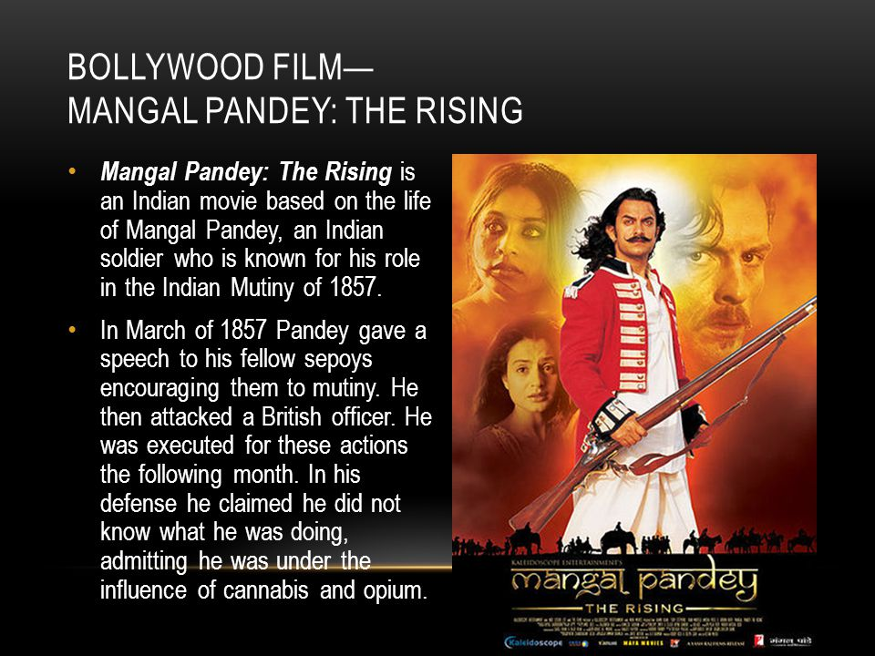 Mangal Pandey: The Rising is an Indian movie based on the life of Mangal Pandey, an Indian soldier who is known for his role in the Indian Mutiny of 1