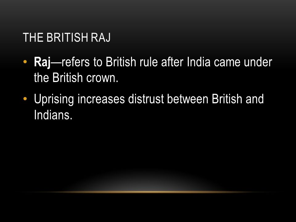 THE BRITISH RAJ Raj —refers to British rule after India came under the British crown.