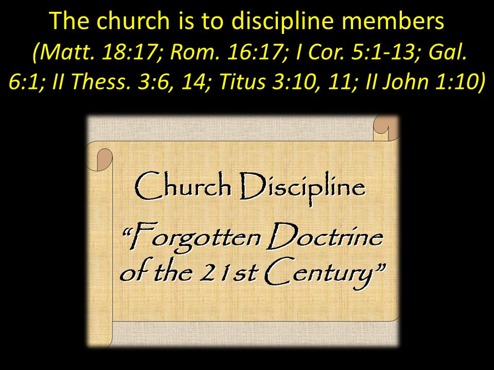 The church is to discipline members (Matt. 18:17; Rom.