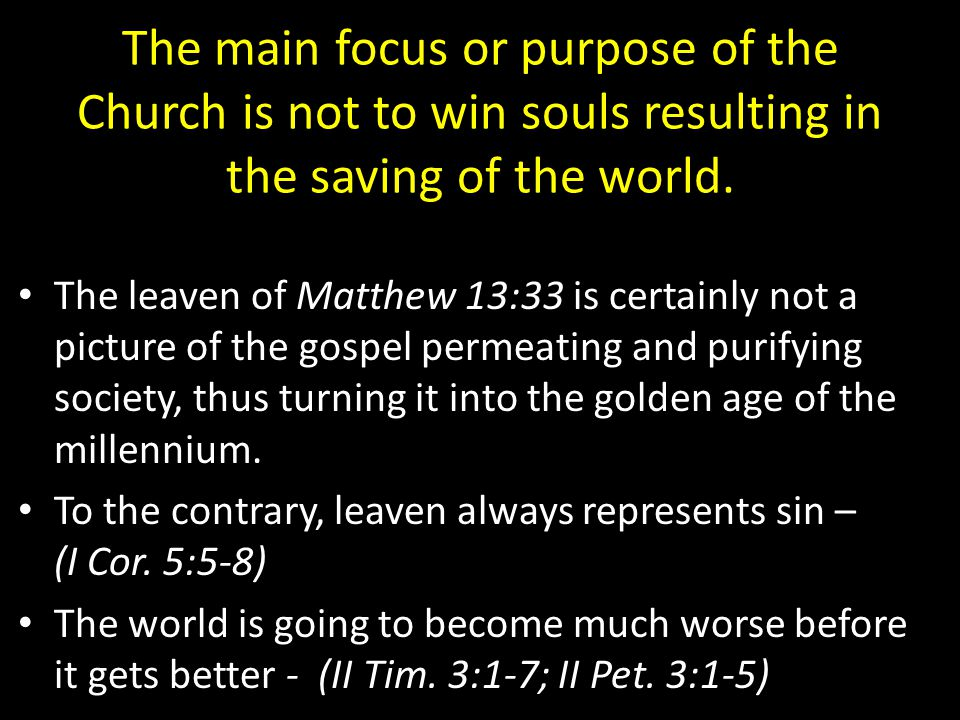 The main focus or purpose of the Church is not to win souls resulting in the saving of the world.