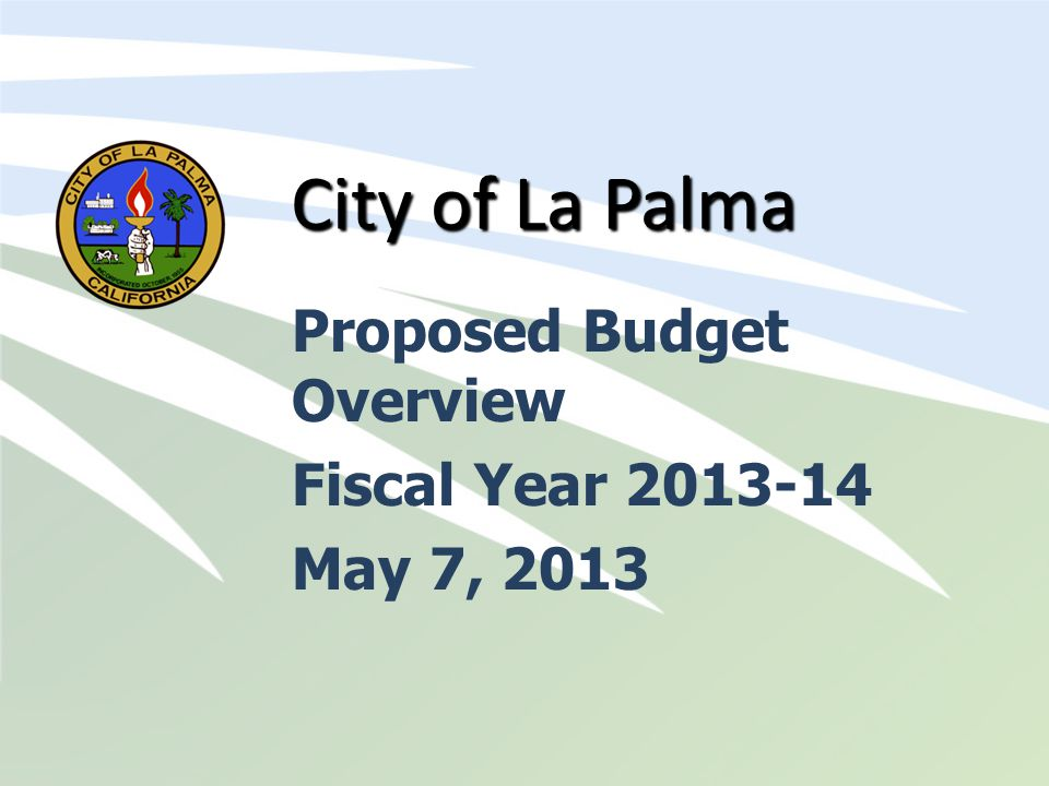 City of La Palma Proposed Budget Overview Fiscal Year 2013-14 May 7, 2013