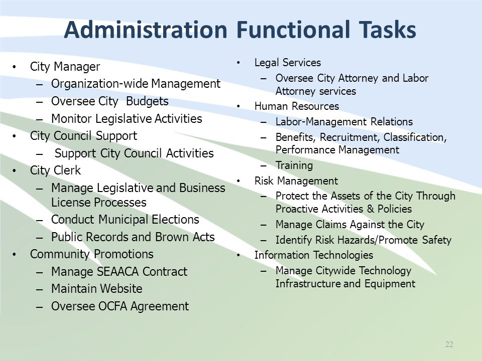 Administration Functional Tasks City Manager – Organization-wide Management – Oversee City Budgets – Monitor Legislative Activities City Council Suppo