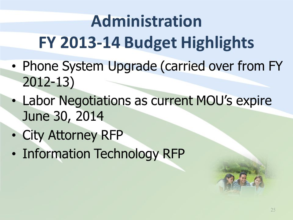 Phone System Upgrade (carried over from FY 2012-13) Labor Negotiations as current MOU's expire June 30, 2014 City Attorney RFP Information Technology RFP Administration FY 2013-14 Budget Highlights 25