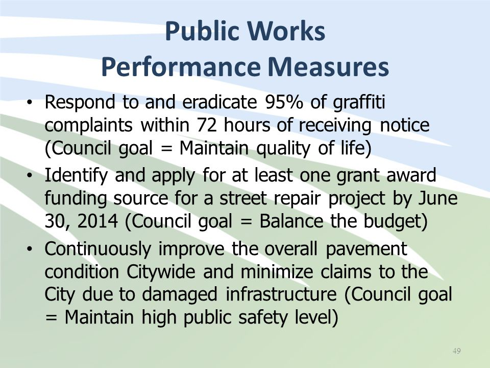 Public Works Performance Measures 49 Respond to and eradicate 95% of graffiti complaints within 72 hours of receiving notice (Council goal = Maintain