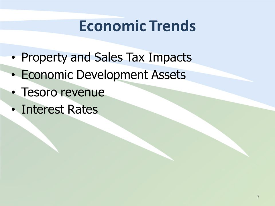 Economic Trends Property and Sales Tax Impacts Economic Development Assets Tesoro revenue Interest Rates 5