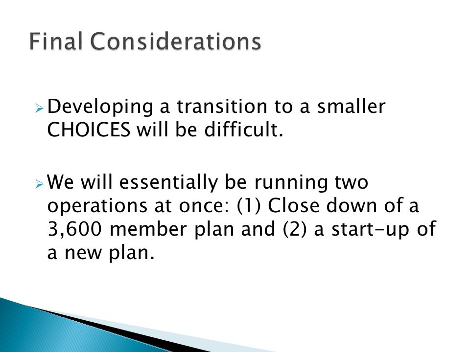  Developing a transition to a smaller CHOICES will be difficult.