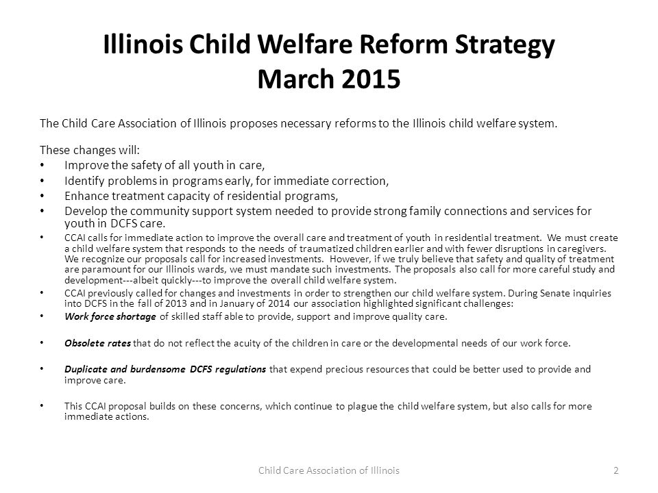 Illinois Child Welfare Reform Strategy March 2015 The Child Care Association of Illinois proposes necessary reforms to the Illinois child welfare syst