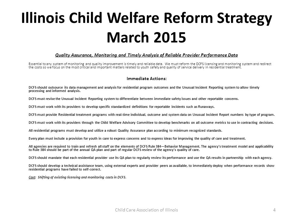 Illinois Child Welfare Reform Strategy March 2015 DEVELOP A STRONG TREATMENT FOSTER CARE AND COMMUNITY SERVICE SYSTEM Residential treatment should be part of healthy continuum of services available for youth in care and available to support families.