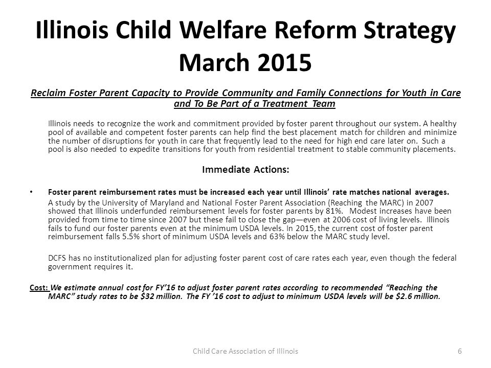 Illinois Child Welfare Reform Strategy March 2015 CHILD WELFARE SERVICE MODERNIZATION: USE DATA TO MATCH CHILD WITH PROGRAM SERVICE Vital to assuring good care and treatment in residential treatment programs is matching the right child to the right program.