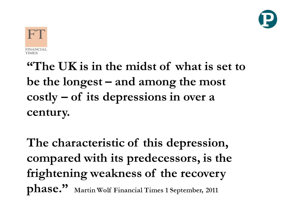 """The UK is in the midst of what is set to be the longest – and among the most costly – of its depressions in over a century. The characteristic of thi"