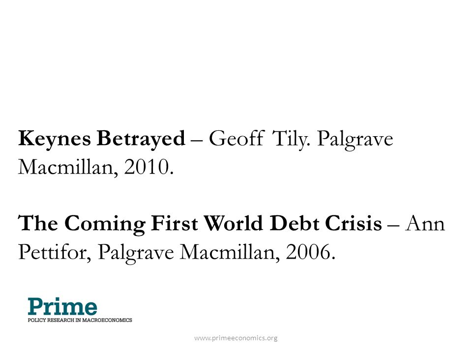 Keynes Betrayed – Geoff Tily. Palgrave Macmillan, 2010. The Coming First World Debt Crisis – Ann Pettifor, Palgrave Macmillan, 2006.