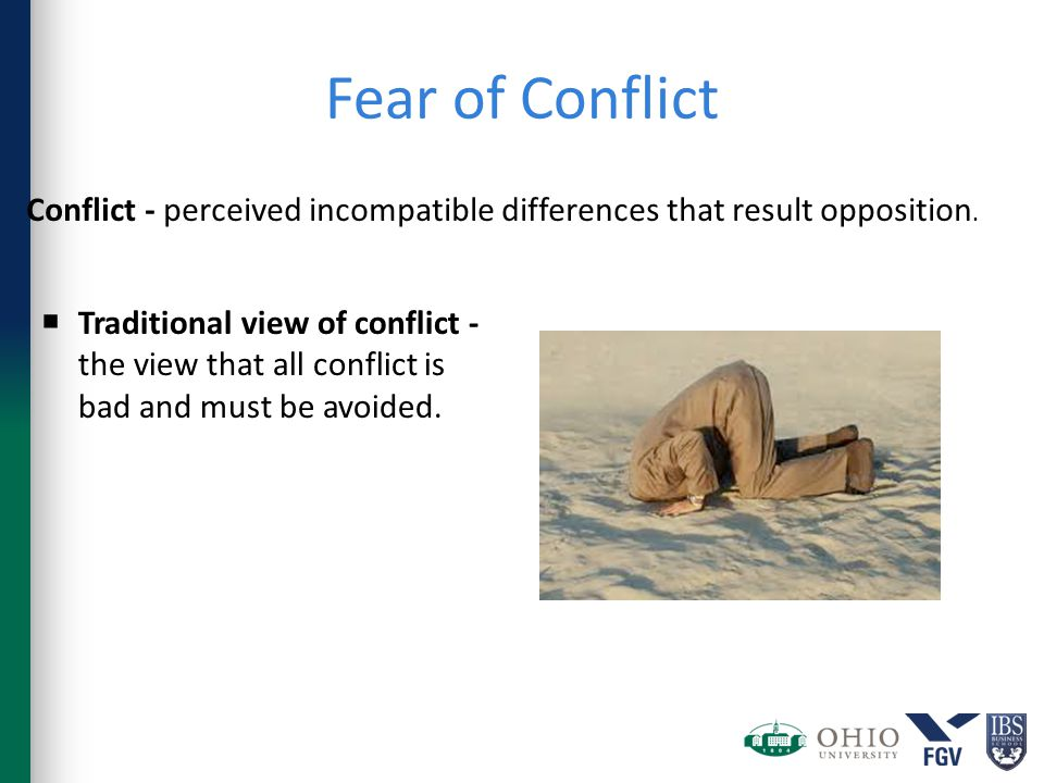 Fear of Conflict  Traditional view of conflict - the view that all conflict is bad and must be avoided.