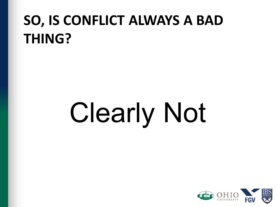 SO, IS CONFLICT ALWAYS A BAD THING Clearly Not