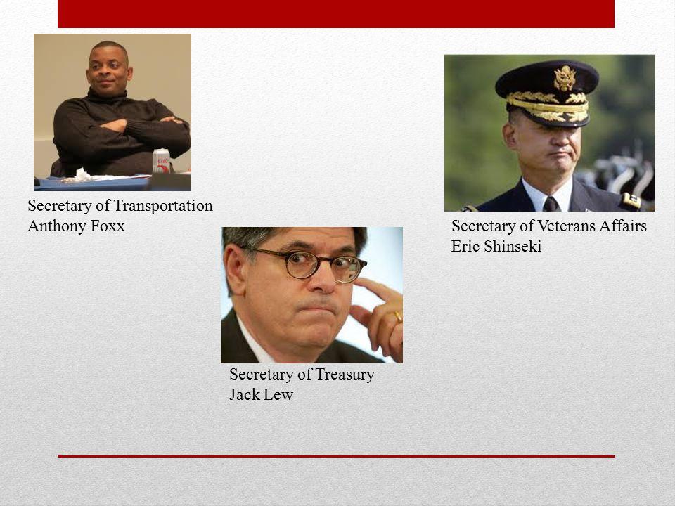Secretary of Transportation Anthony Foxx Secretary of Treasury Jack Lew Secretary of Veterans Affairs Eric Shinseki