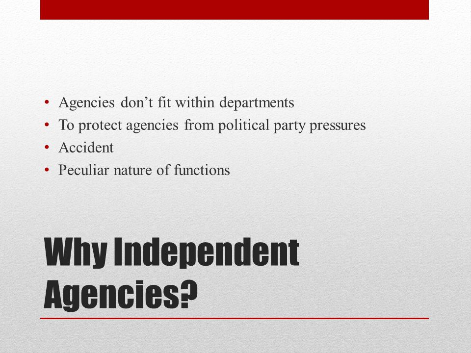 Why Independent Agencies.