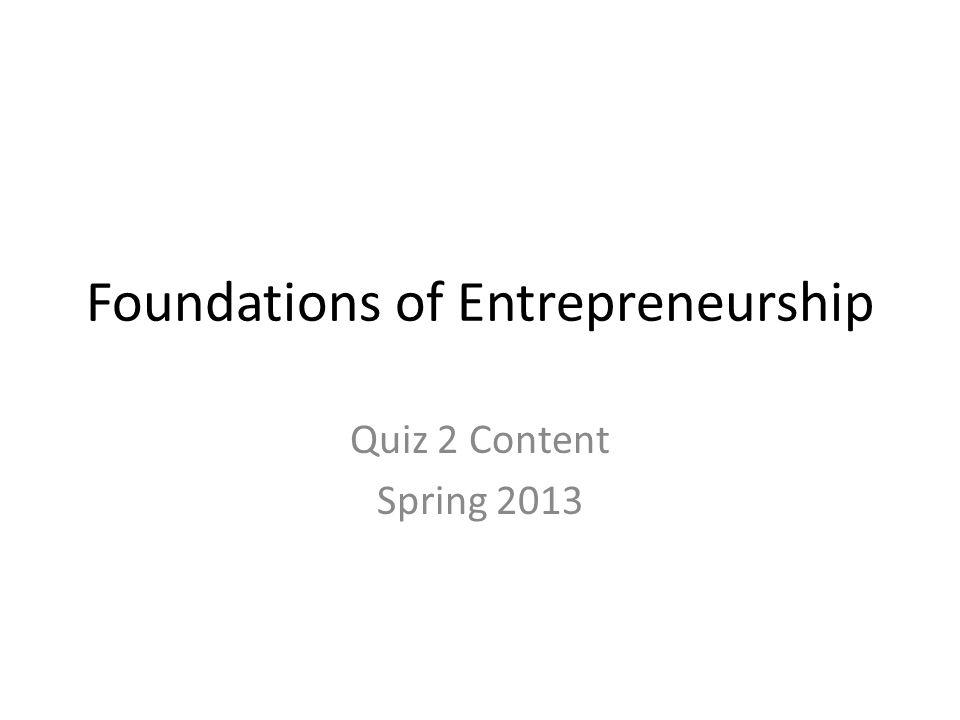 Foundations of Entrepreneurship Quiz 2 Content Spring 2013