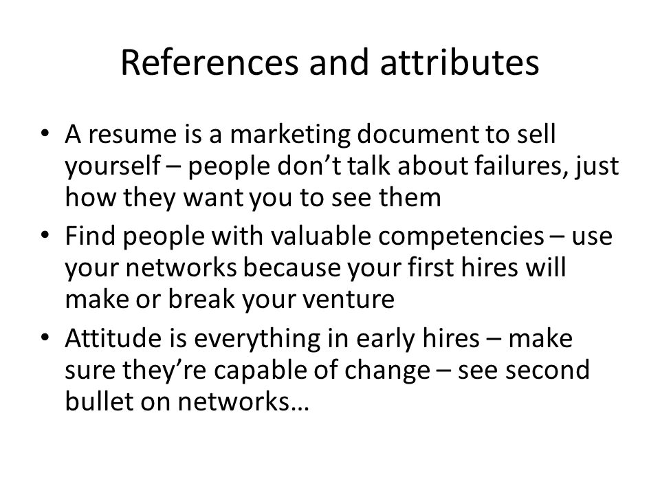 References and attributes A resume is a marketing document to sell yourself – people don't talk about failures, just how they want you to see them Fin