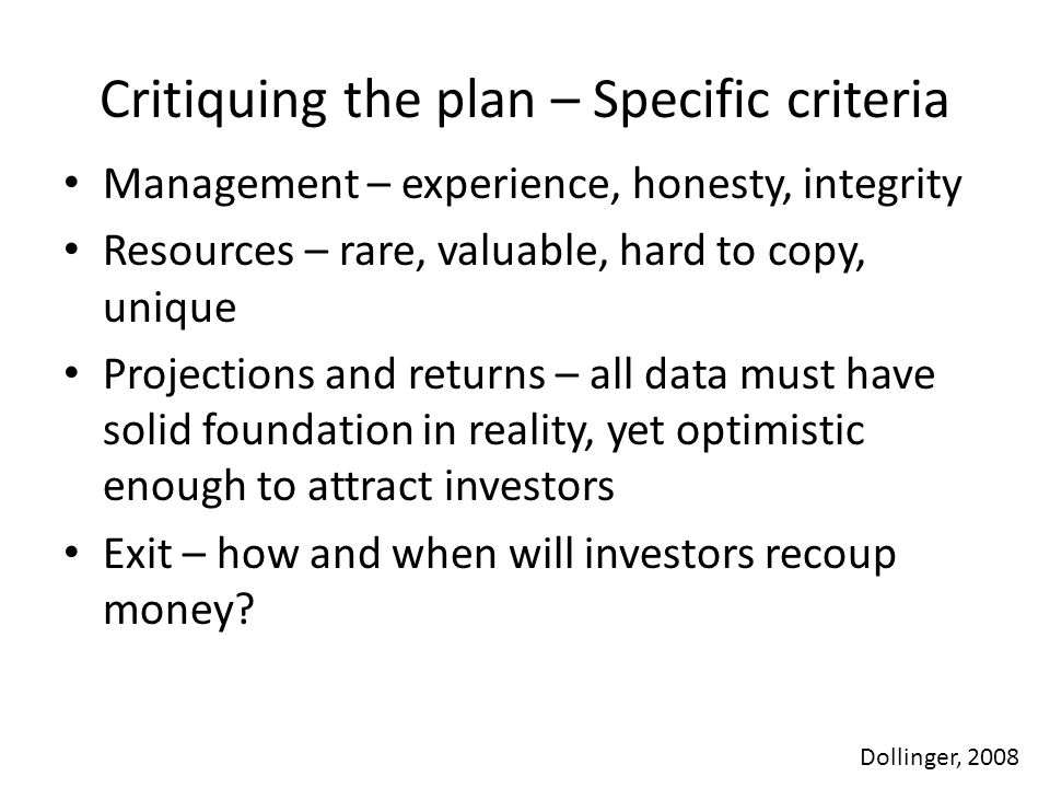 Critiquing the plan – Specific criteria Management – experience, honesty, integrity Resources – rare, valuable, hard to copy, unique Projections and r