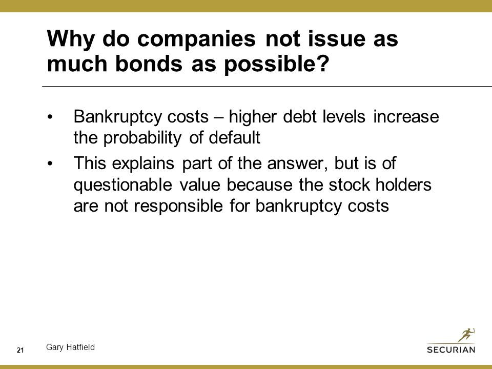 Gary Hatfield Why do companies not issue as much bonds as possible.