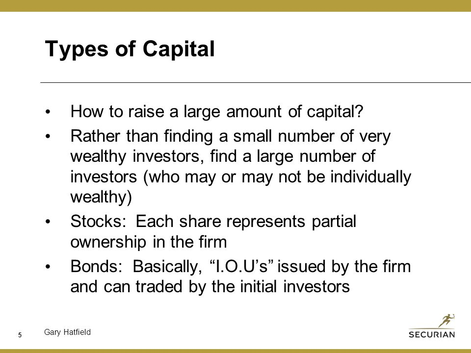 Gary Hatfield Types of Capital How to raise a large amount of capital.