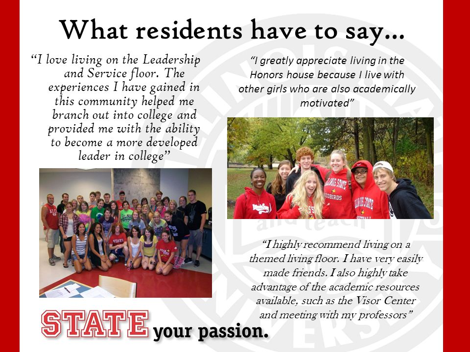 What residents have to say… I love living on the Leadership and Service floor.