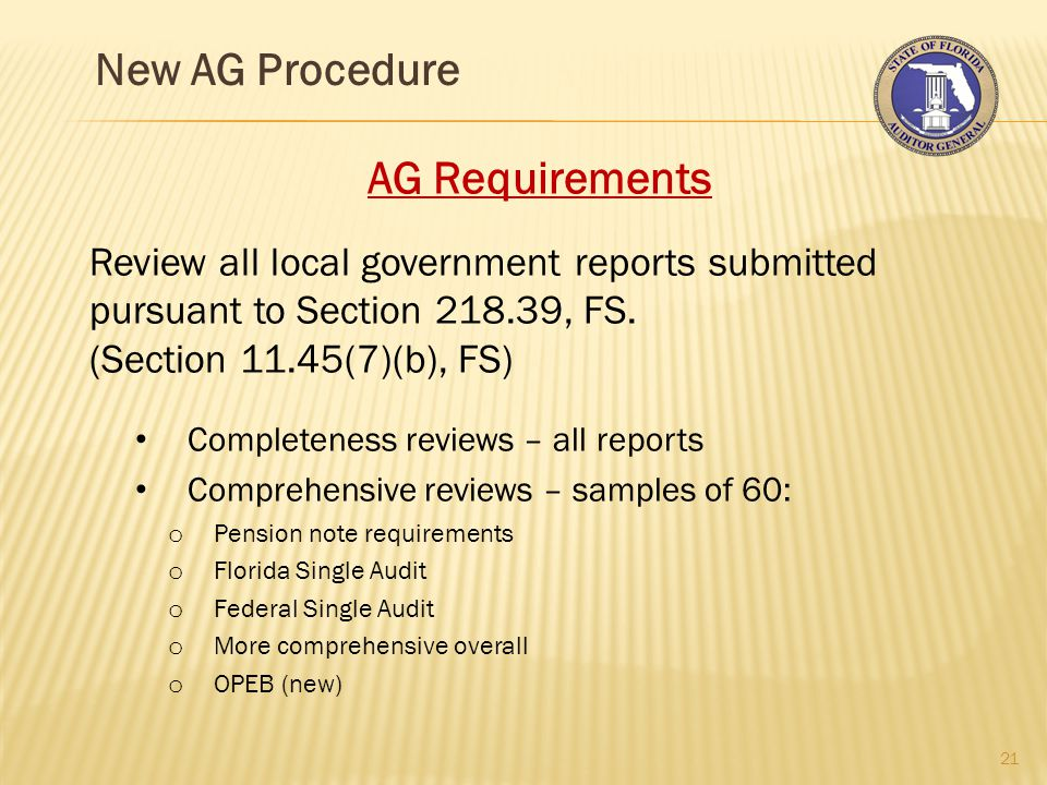 New AG Procedure 21 AG Requirements Review all local government reports submitted pursuant to Section 218.39, FS.