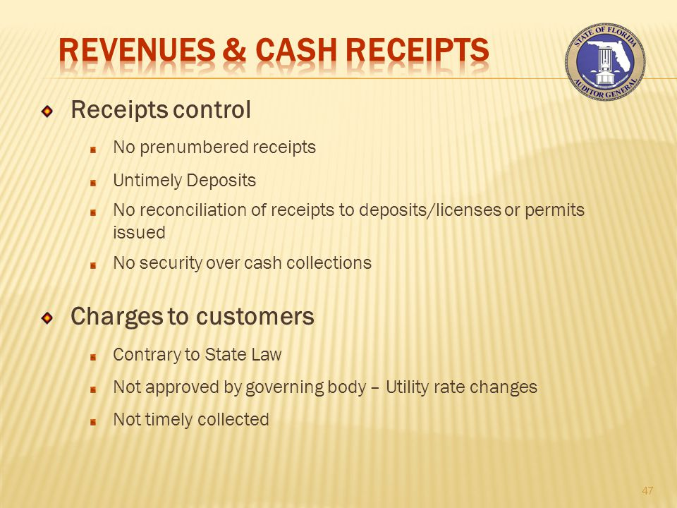 Receipts control No prenumbered receipts Untimely Deposits No reconciliation of receipts to deposits/licenses or permits issued No security over cash collections Charges to customers Contrary to State Law Not approved by governing body – Utility rate changes Not timely collected 47