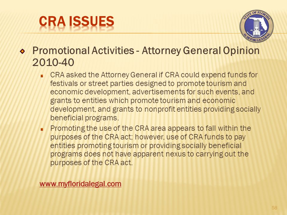Promotional Activities - Attorney General Opinion 2010-40 CRA asked the Attorney General if CRA could expend funds for festivals or street parties designed to promote tourism and economic development, advertisements for such events, and grants to entities which promote tourism and economic development, and grants to nonprofit entities providing socially beneficial programs.
