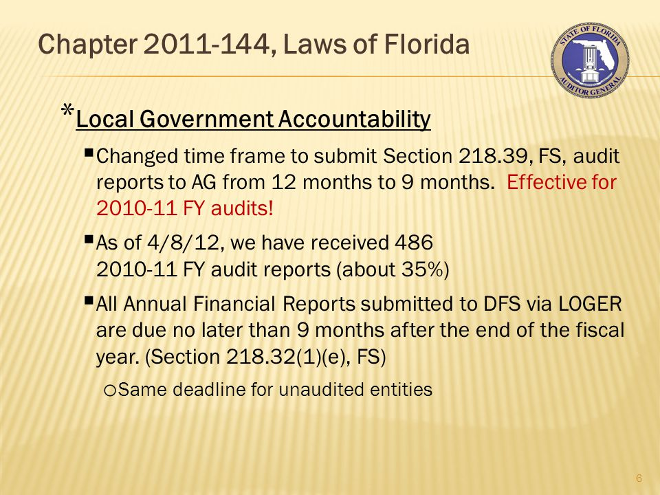 Chapter 2011-144, Laws of Florida 7 * Local Government Accountability  Requires AG to notify Legislative Auditing Committee (LAC) of any audit report that indicates an entity has failed to take full corrective action in response to a recommendation that was included in the two preceding audit reports.