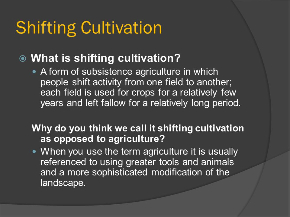 Shifting Cultivation  What is shifting cultivation.