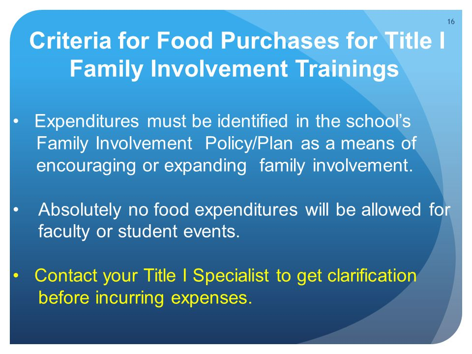 Criteria for Food Purchases for Title I Family Involvement Trainings Expenditures must be identified in the school's Family Involvement Policy/Plan as a means of encouraging or expanding family involvement.