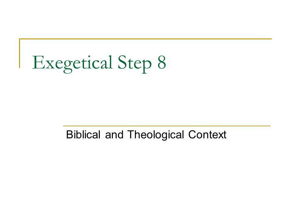 Exegetical Step 8 Biblical and Theological Context