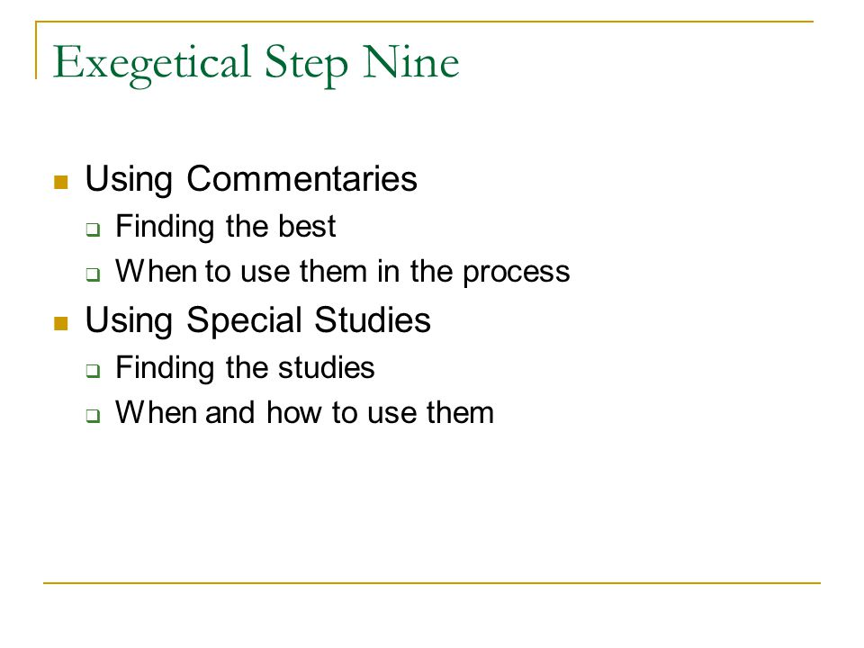 Exegetical Step Nine Using Commentaries  Finding the best  When to use them in the process Using Special Studies  Finding the studies  When and how to use them