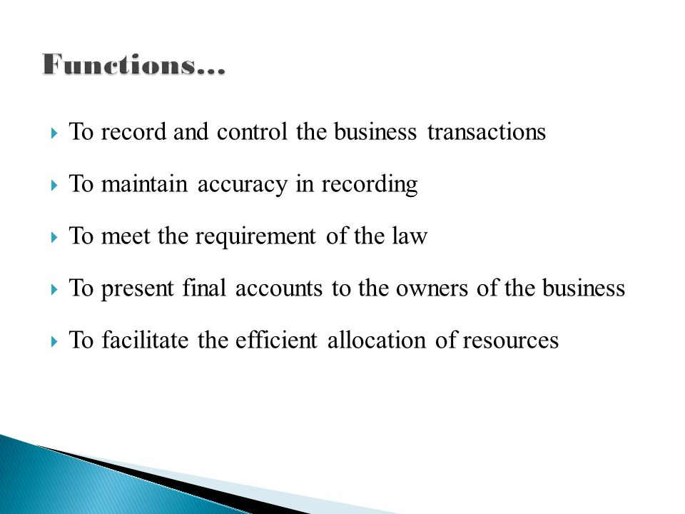  To record and control the business transactions  To maintain accuracy in recording  To meet the requirement of the law  To present final accounts
