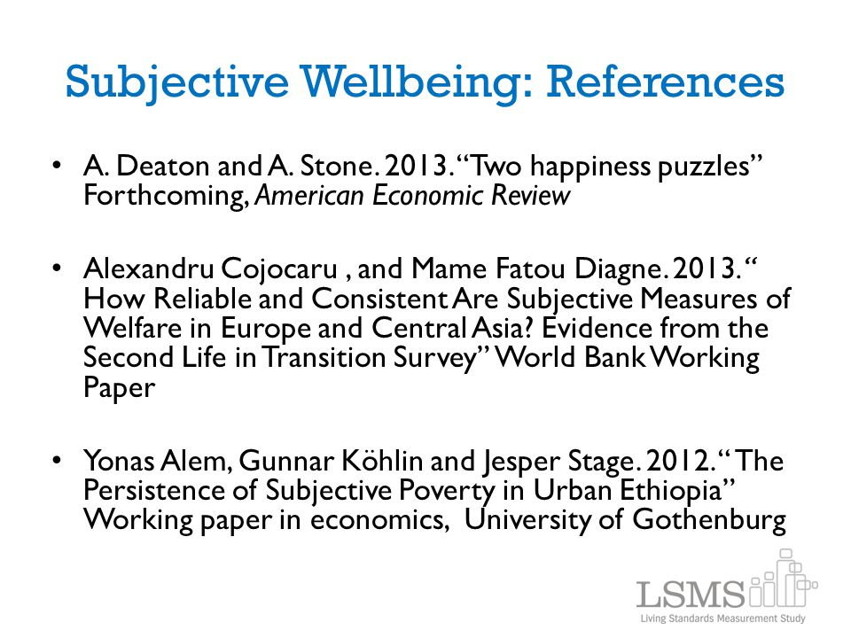 "Subjective Wellbeing: References A. Deaton and A. Stone. 2013. ""Two happiness puzzles"" Forthcoming, American Economic Review Alexandru Cojocaru, and M"