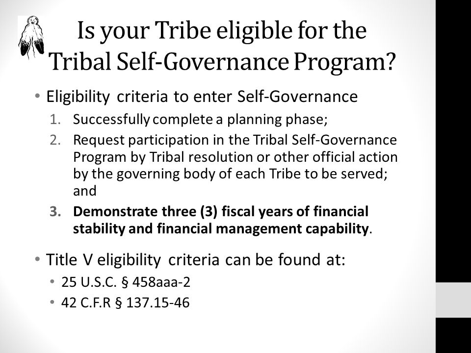 Is your Tribe eligible for the Tribal Self-Governance Program? Eligibility criteria to enter Self-Governance 1.Successfully complete a planning phase;