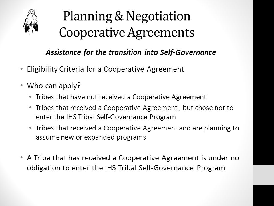 Planning & Negotiation Cooperative Agreements Assistance for the transition into Self-Governance Eligibility Criteria for a Cooperative Agreement Who