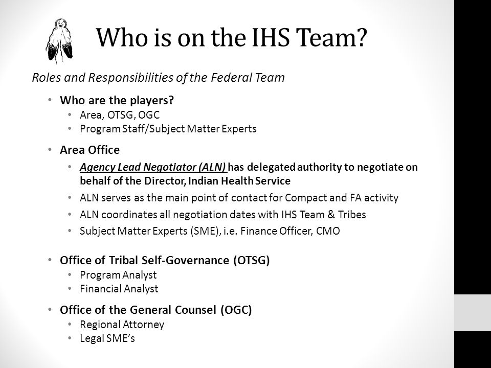 Who is on the IHS Team. Roles and Responsibilities of the Federal Team Who are the players.