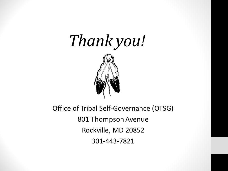 Thank you! Office of Tribal Self-Governance (OTSG) 801 Thompson Avenue Rockville, MD 20852 301-443-7821