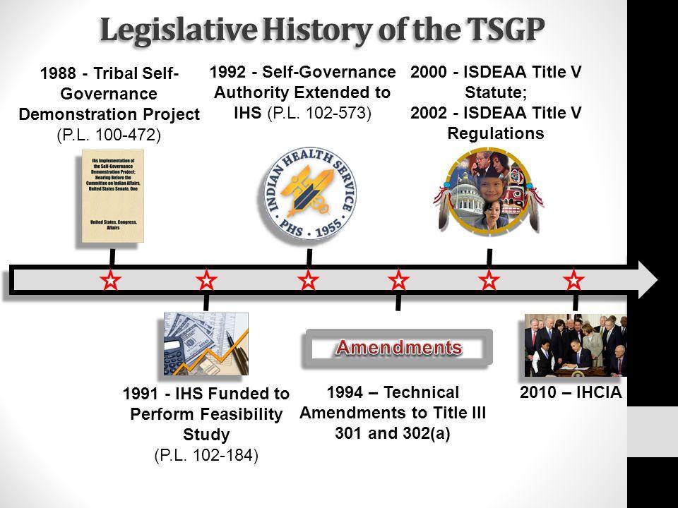 Legislative History of the TSGP 2010 – IHCIA 2000 - ISDEAA Title V Statute; 2002 - ISDEAA Title V Regulations 1994 – Technical Amendments to Title III
