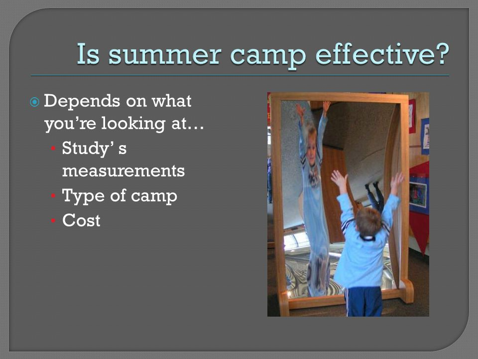  Depends on what you're looking at… Study' s measurements Type of camp Cost