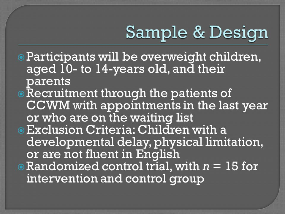  Participants will be overweight children, aged 10- to 14-years old, and their parents  Recruitment through the patients of CCWM with appointments in the last year or who are on the waiting list  Exclusion Criteria: Children with a developmental delay, physical limitation, or are not fluent in English  Randomized control trial, with n = 15 for intervention and control group